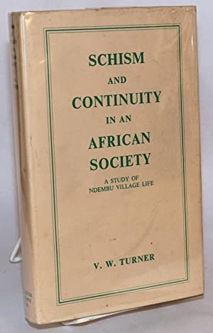Schism and continuity in African society; a study of Ndembu village life: Turner, V. W.