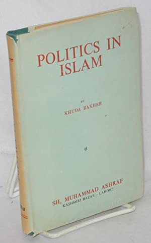 Politics in Islam, Von Kermer's Staatsidee des Islams enlarged and amplified. Incorporating resea...