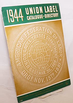 Union label catalogue-directory, 1944: American Federation of Labor, Union Label Trades Department