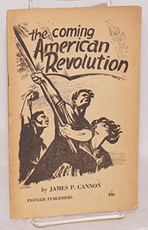 The coming American revolution. Theses on the: Cannon, James P.