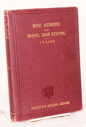 Mine accounts and mining book-keeping: A manual for the use of students, managers of metalliferou...
