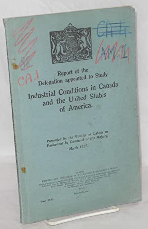 Report of the delegation appointed to study industrial conditions in Canada and the United States ...
