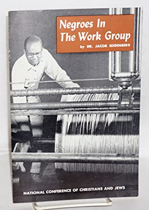 Negroes in the work group; How 33 Business and Industrial Firms Offered Equal Employment Opportun...