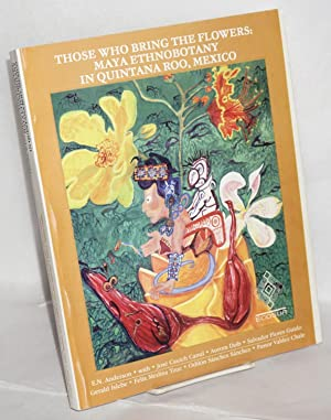 Those who bring the flowers: Maya ethnobotany in Quintana Roo, Mexico