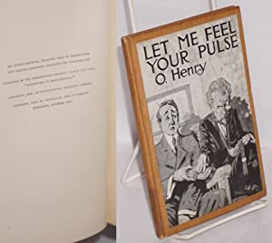Let Me Feel Your Pulse: adventures in: Henry, O. [pseudonym