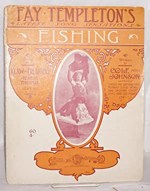 Fay Templeton's latest song sensations: Fishing [sheet: Johnson, J. W.