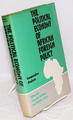 The Political Economy of African Foreign Policy: Shaw, Timothy M.