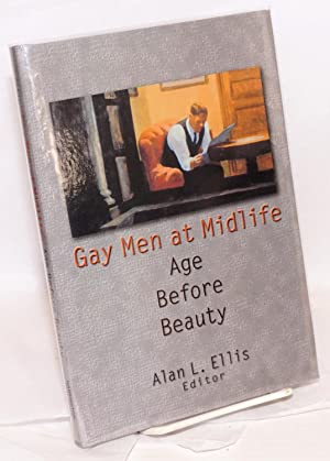 Gay Men at Midlife: age before beauty: Ellis, Alan L.,