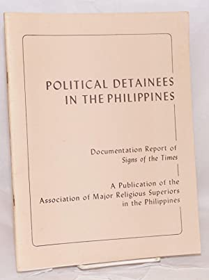 Political detainees in the Philippines; documentation report of SIGNS OF THE TIMES, a publication...