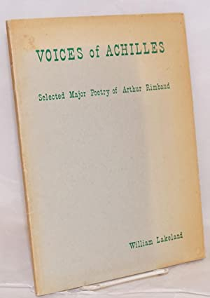 Voices of Achilles: selected major poetry of: Rimbaud, Arthur, William