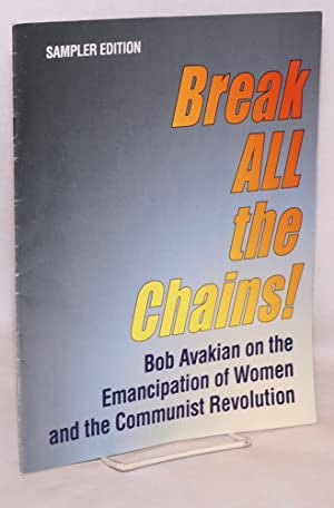 Sampler edition: Break ALL the chains! Bob Avakian on the emancipation of women and the communist...