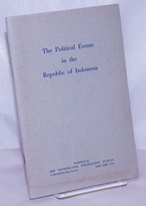 The Political Events in the Republic of Indonesia; A Review of the Developments in the Indonesian...