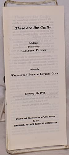 These are the guilty. Address delivered by Carleton Putnam before the Washington Putnam Letters C...