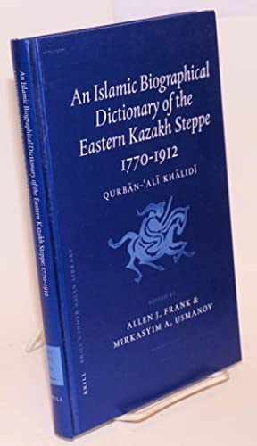 An Islamic Biographical Dictionary Of The Eastern Kazakh Steppe 1770-1912