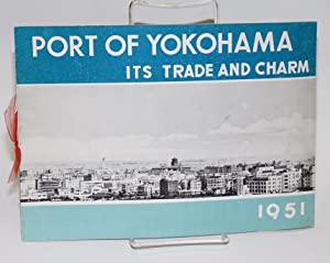 Port of Yokohama, its trade and charm. 1951. Any question on our port is welcomed by Yokohama Cit...