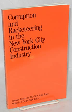Corruption and racketeering in the New York City construction industry, an interim report. With a...