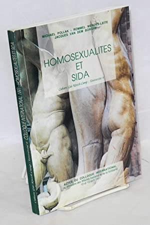 Homosexualites et le sida; actes du Colloque International, 12 et 13 Avril 1991: Pollak, Michael, ...