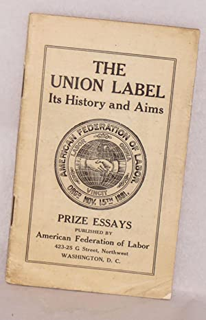 The union label, its history and aims: prize essays: American Federation of Labor