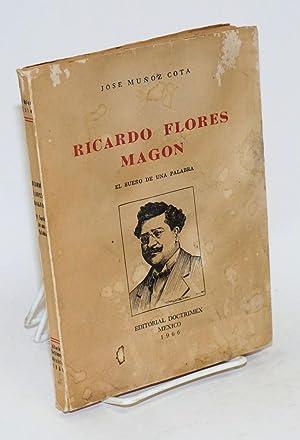 Ricardo Flores Magon; el sueno de una palabra: Mu?oz Cota, Jose