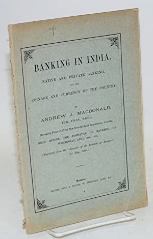 Banking in India. Native and private banking, and the coinage and currency of the country: ...