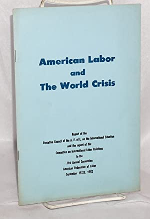 American labor and the world crisis; Report of the Executive Council of the A.F. of L. on the Int...