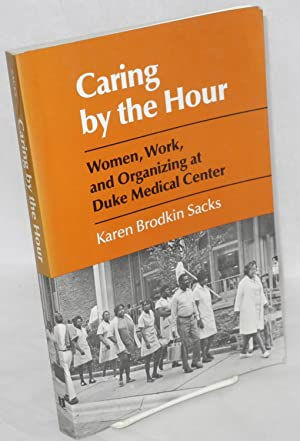Caring by the hour. Women, work, and: Sacks, Karen Brodkin