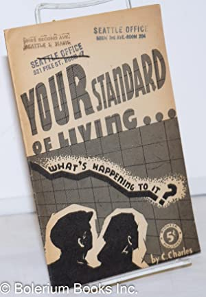 Your standard of living - what's happening to it? By C. Charles [pseud.]