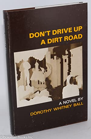Don't drive up a dirt road; a novel: Ball, Dorothy Whitney
