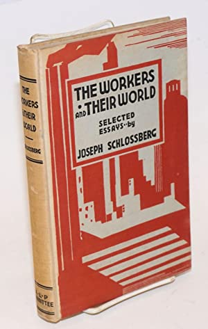 The workers and their world; aspects of the workers' struggle at home and abroad