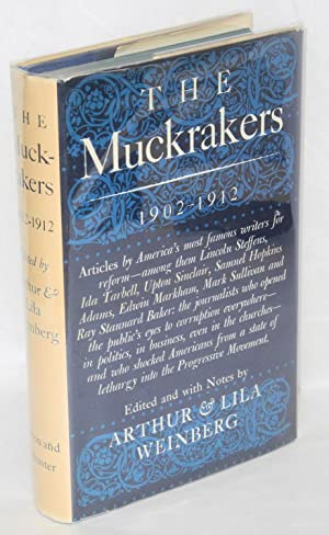 The muckrakers; the era in journalism that moved America to reform-- the most significant magazine ...