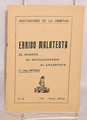 La vida de Errico Malatesta (4 de Diciembre 1853-22 Julio 1932). El hombre, el revolucionario, el ...
