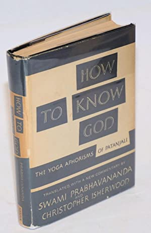 How to know god; the yoga aphorisms of Patanjali, translated with a new commentary by Swami Prabh...