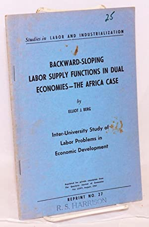 Backward-sloping labor supply functions in dual economies:; the Africa case; inter-University study...
