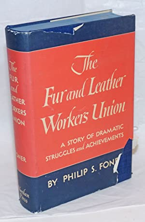 The Fur and Leather Workers Union; a story of dramatic struggles and achievements