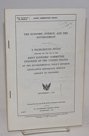 The economy, energy, and the environment / a background study prepared for the use of the ...