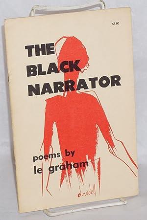 The black narrator; poems: Graham, Le