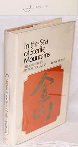 In the sea of sterile mountains; the Chinese in British Columbia: Morton, James