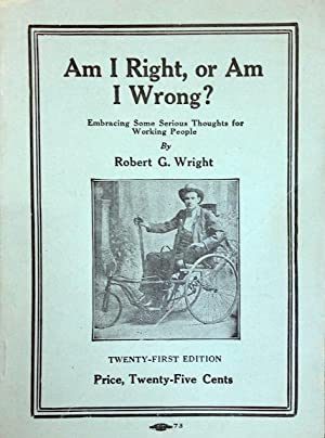 Am I right, or am I wrong? Embracing some serious thoughts for working people. Twenty-first edition...