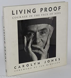 Living proof; courage in the face of AIDS: Jones, Carolyn, photographs, concept by George DeSipio, ...