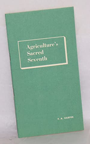 Agriculture's sacred seventh: Harper, F.A.