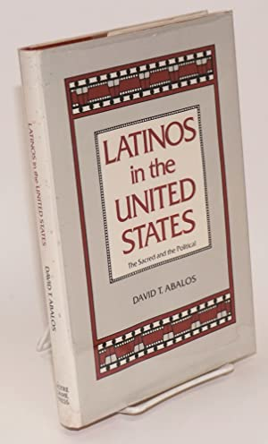 Latinos in the United States; the sacred and the political: Abalos, David T.