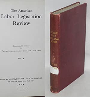 The American labor legislation review. Vol. 10, no. 1, March,1920 to vol. 10, no. 4, December, 1920