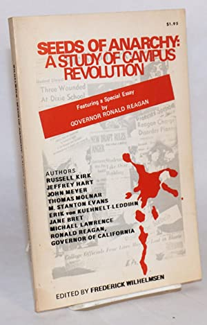 Seeds of Anarchy: A Study of Campus Revolution. Featuring a special essay by Governor Ronald Reagan...