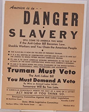 America is in -- danger. Slavery will come to America this week if the anti-labor bill becomes law....