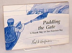 Paddling the Gate: a kayak trip on San Francisco Bay, illustrated by Jane Oka: Kaufmann, Paul D. ...