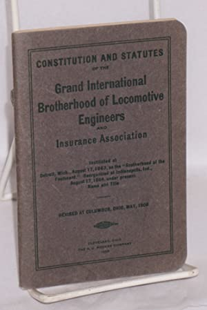 Constitution and statutes of the Grand International Brotherhood of Locomotive Engineers and Insu...