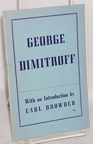 George Dimitroff, with an introduction by Earl Browder: Dimitroff, George [and] Earl Browder