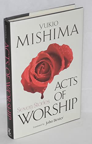 Acts of worship; seven stories [Fountains in: Mishima, Yukio, translated