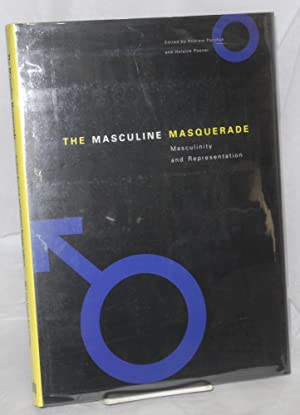 The masculine masquerade; masculinity and representation: Perchuk, Andrew and Elaine Posner, ...