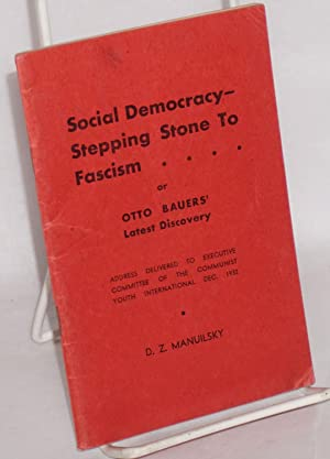 Social Democracy -- stepping stone to fascism. or Otto Bauers' latest discovery. Address ...